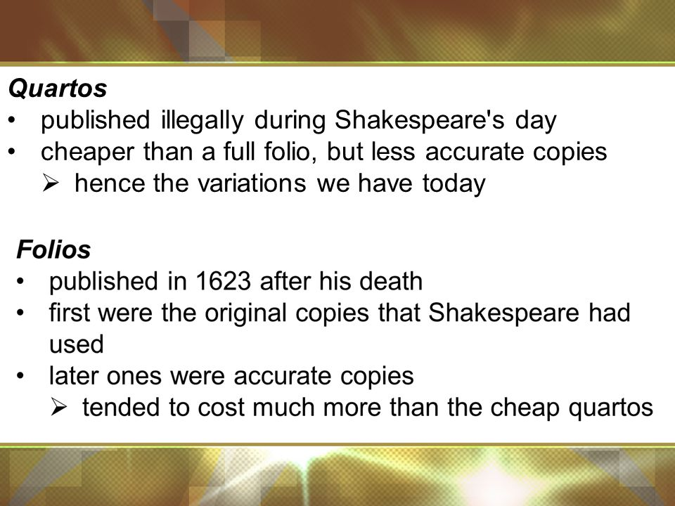Quartos published illegally during Shakespeare s day cheaper than a full folio, but less accurate copies  hence the variations we have today