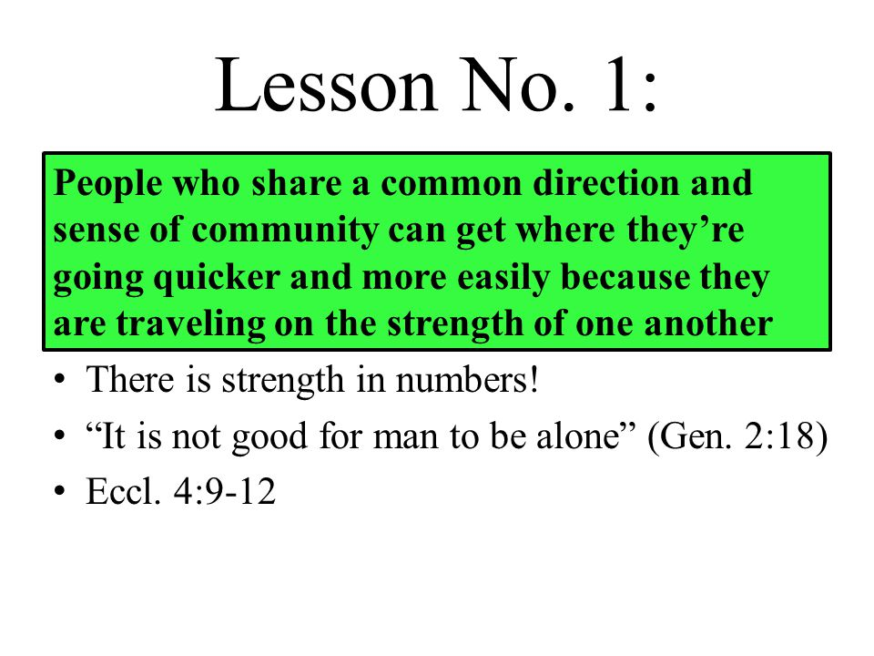 Lesson No. 1: There is strength in numbers. It is not good for man to be alone (Gen.