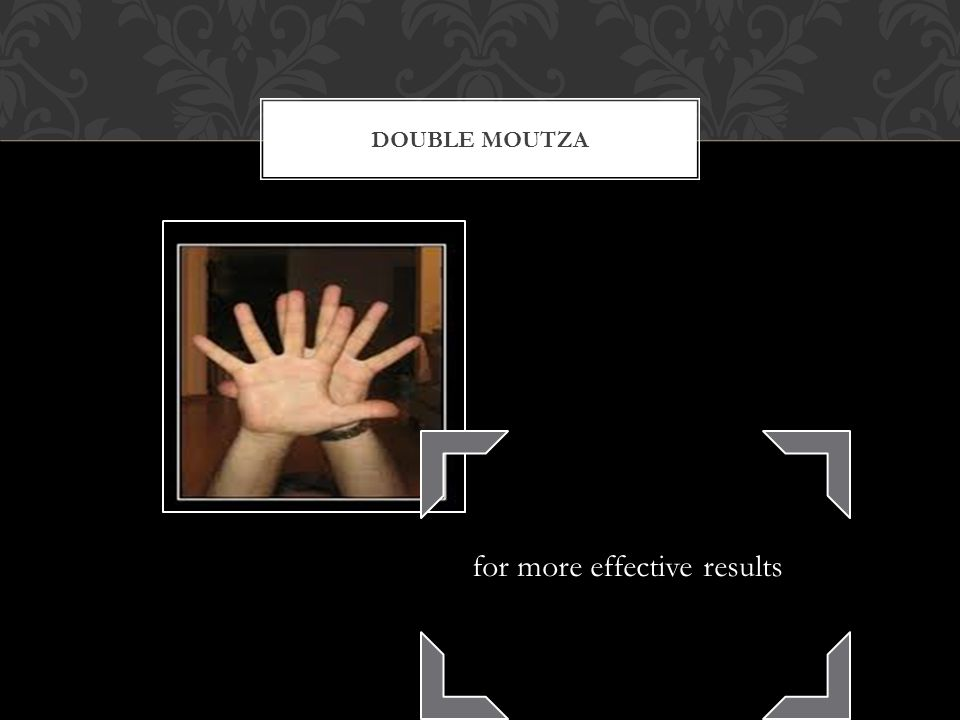 DOUBLE MOUTZA for more effective results