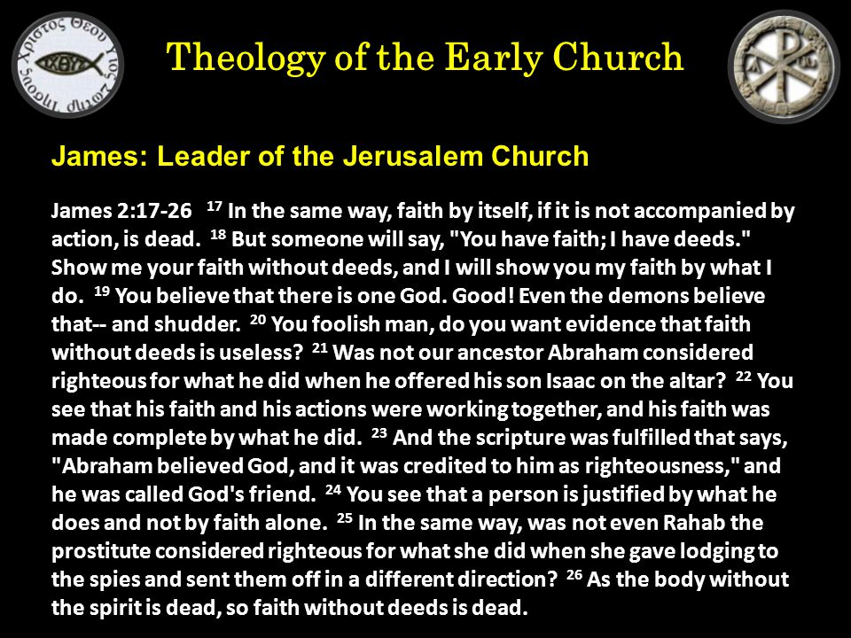 Theology of the Early Church James 2:17-26 17 In the same way, faith by itself, if it is not accompanied by action, is dead.