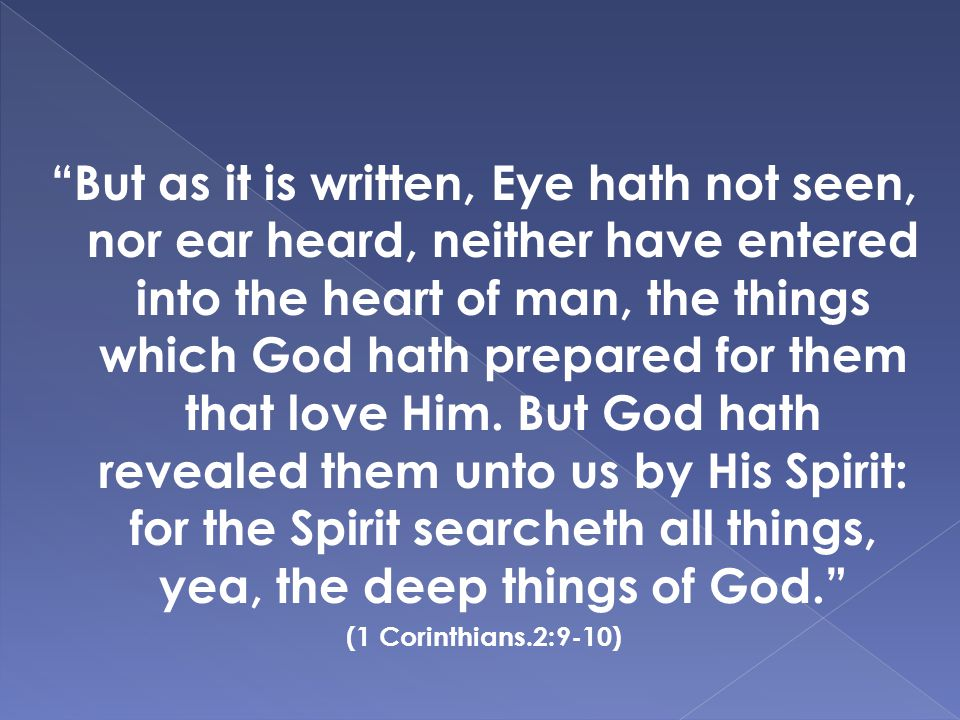 """But as it is written, Eye hath not seen, nor ear heard, neither have entered into the heart of man, the things which God hath prepared for them that"