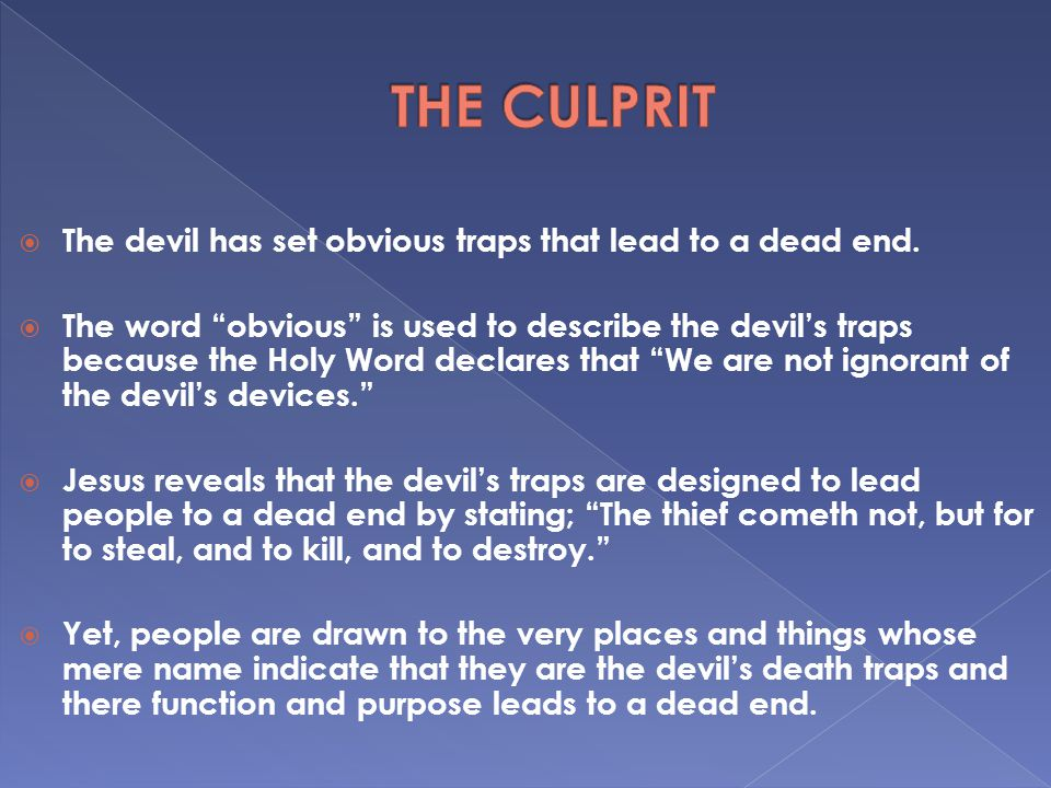 " The devil has set obvious traps that lead to a dead end.  The word ""obvious"" is used to describe the devil's traps because the Holy Word declares t"
