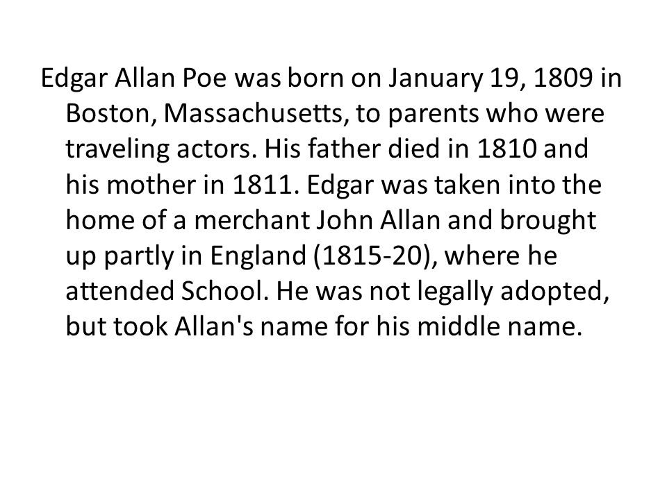 Edgar Allan Poe was born on January 19, 1809 in Boston, Massachusetts, to parents who were traveling actors.