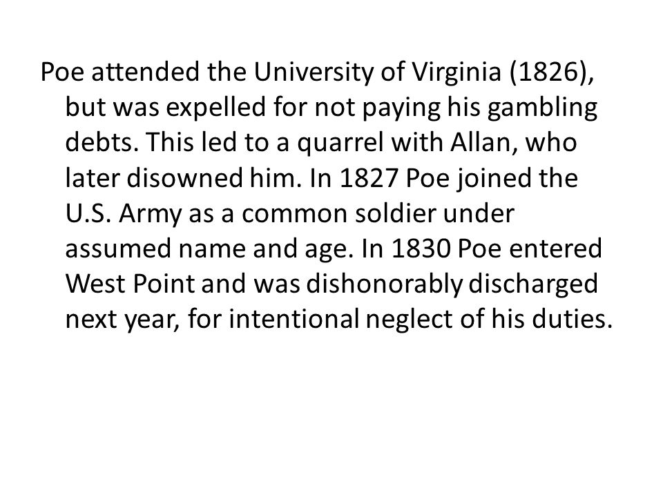 Poe attended the University of Virginia (1826), but was expelled for not paying his gambling debts.