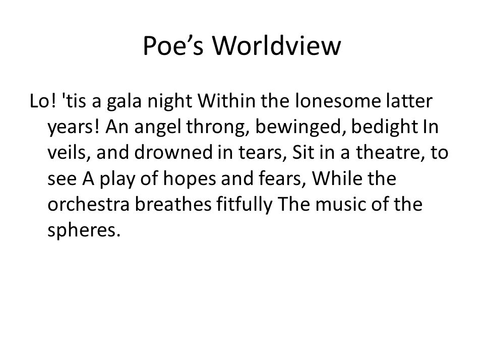 Poe's Worldview Lo. tis a gala night Within the lonesome latter years.