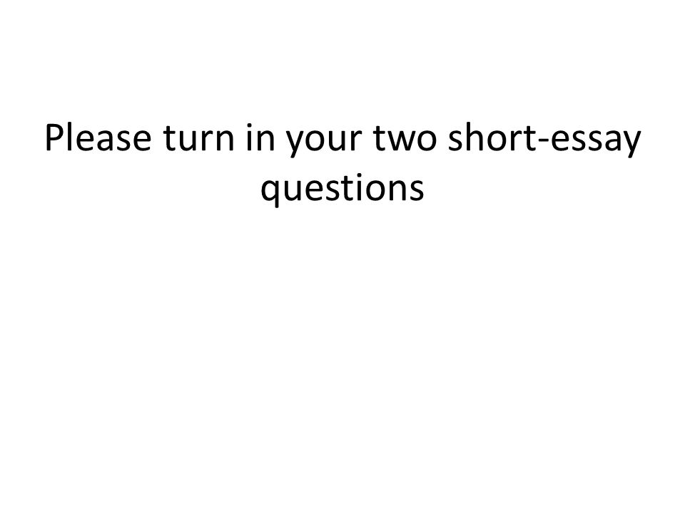 Please turn in your two short-essay questions