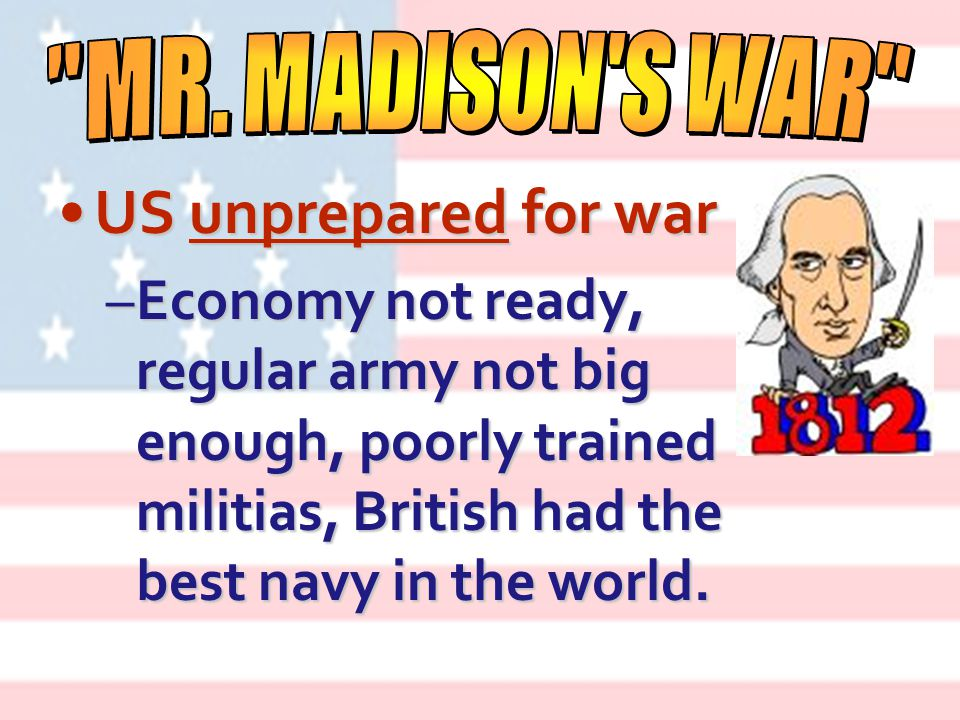 1.War Hawks pushed Madison into war 2.Traditional Republican (Jeffersonian) feelings towards France.