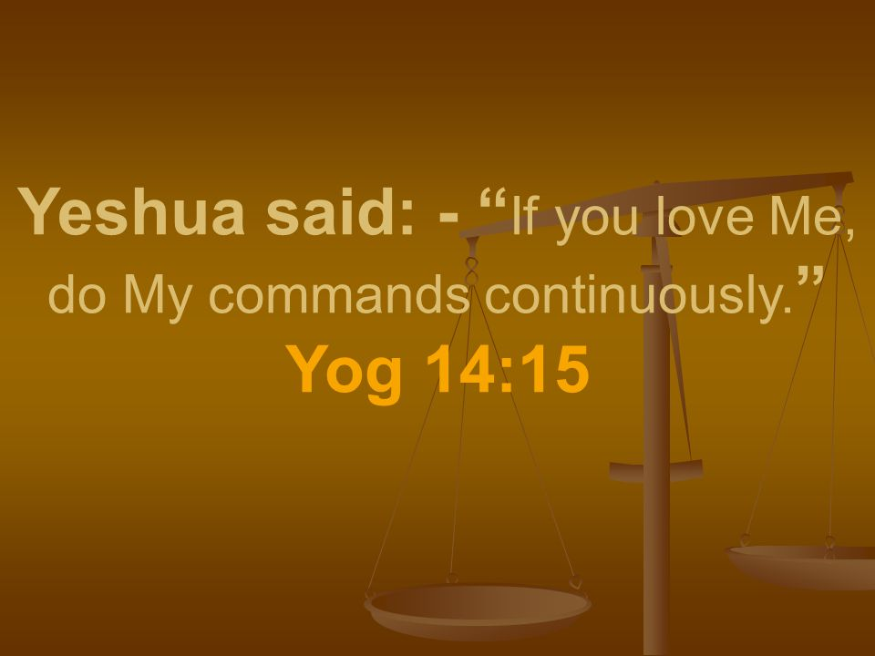 """Yeshua said: - """" If you love Me, do My commands continuously. """" Yog 14:15"""