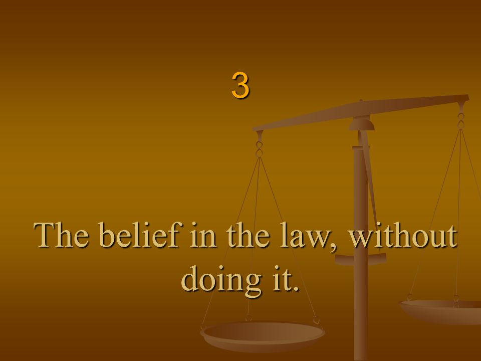 3 The belief in the law, without doing it.
