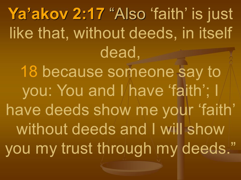 """Ya'akov 2:17 """"Also Ya'akov 2:17 """"Also 'faith' is just like that, without deeds, in itself dead, 18 because someone say to you: You and I have 'faith';"""