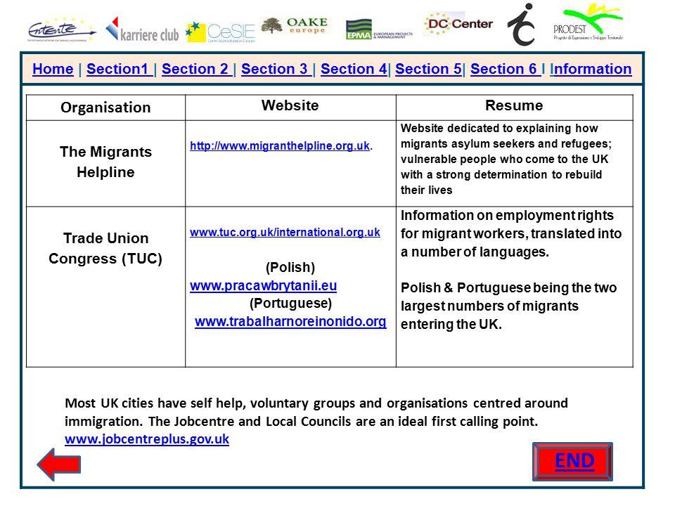 HomeHome | Section1 | Section 2 | Section 3 | Section 4| Section 5| Section 6 I InformationSection1 Section 2 Section 3 Section 4Section 5Section 6 nformation Organisation WebsiteResume The Migrants Helpline http://www.migranthelpline.org.ukhttp://www.migranthelpline.org.uk.