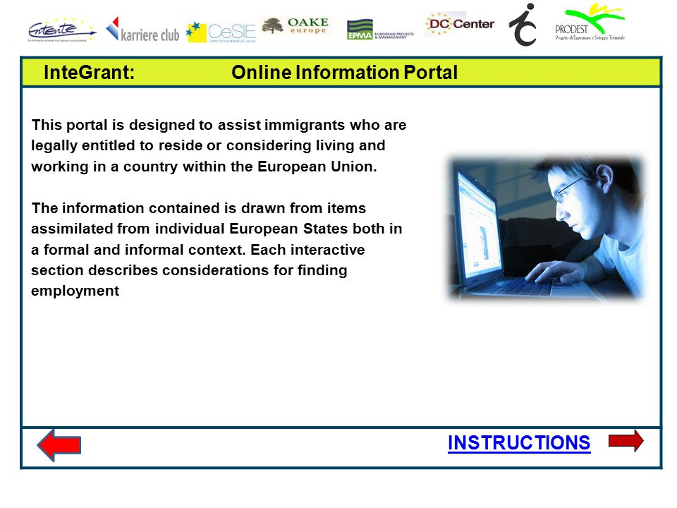 InteGrant: Online Information Portal This portal is designed to assist immigrants who are legally entitled to reside or considering living and working