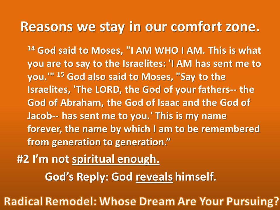Reasons we stay in our comfort zone. 14 God said to Moses, I AM WHO I AM.