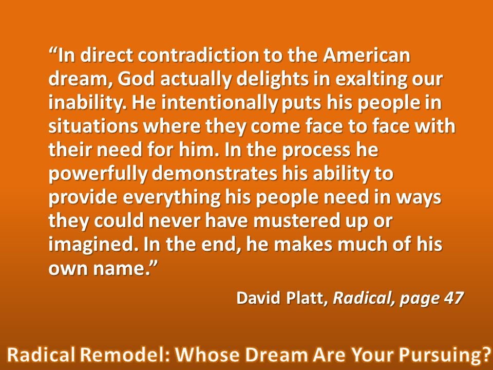 In direct contradiction to the American dream, God actually delights in exalting our inability.