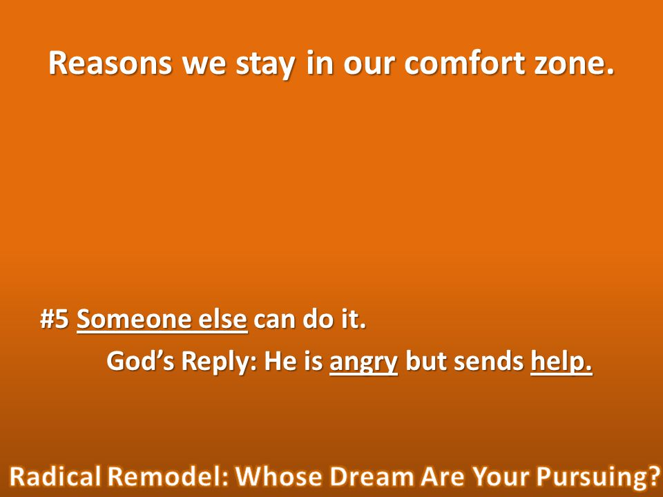 Reasons we stay in our comfort zone. #5 Someone else can do it.
