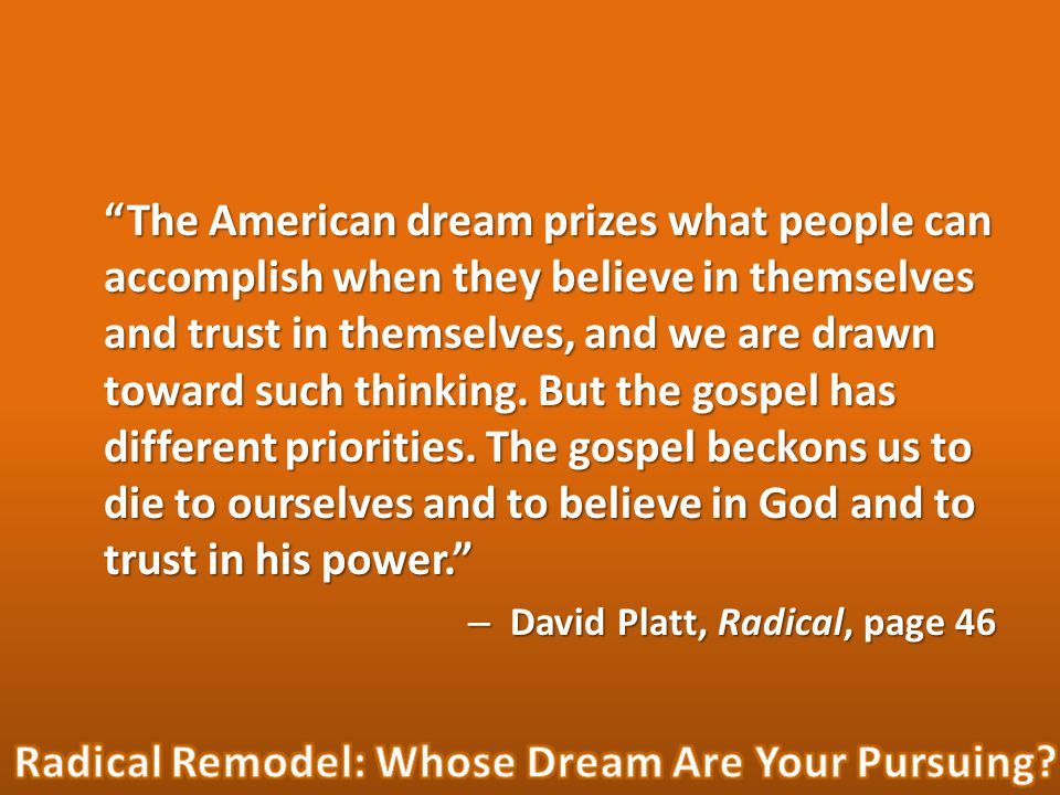 The American dream prizes what people can accomplish when they believe in themselves and trust in themselves, and we are drawn toward such thinking.