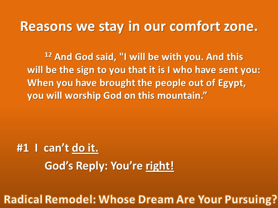 Reasons we stay in our comfort zone. 12 And God said, I will be with you.