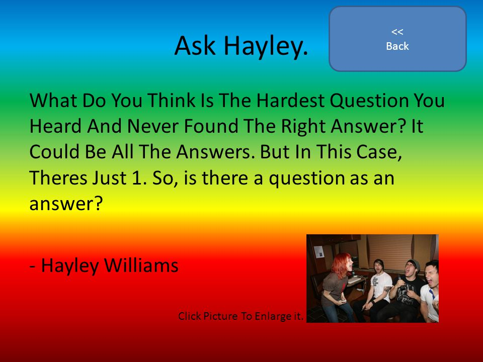 Ask Hayley. What Do You Think Is The Hardest Question You Heard And Never Found The Right Answer.