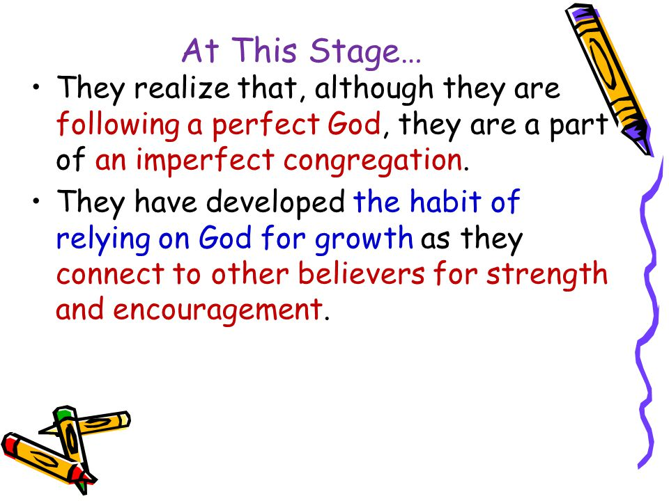 At This Stage… The big change for this stage is that people now have a faith of their own which is not tied to the faithfulness of others.