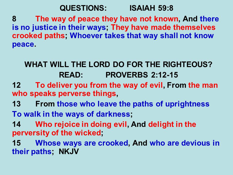 QUESTIONS:ISAIAH 59:8 8The way of peace they have not known, And there is no justice in their ways; They have made themselves crooked paths; Whoever t