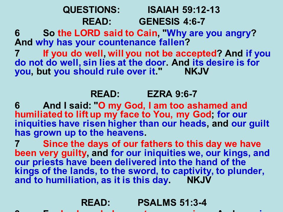 QUESTIONS:ISAIAH 59:12-13 READ:GENESIS 4:6-7 6So the LORD said to Cain,