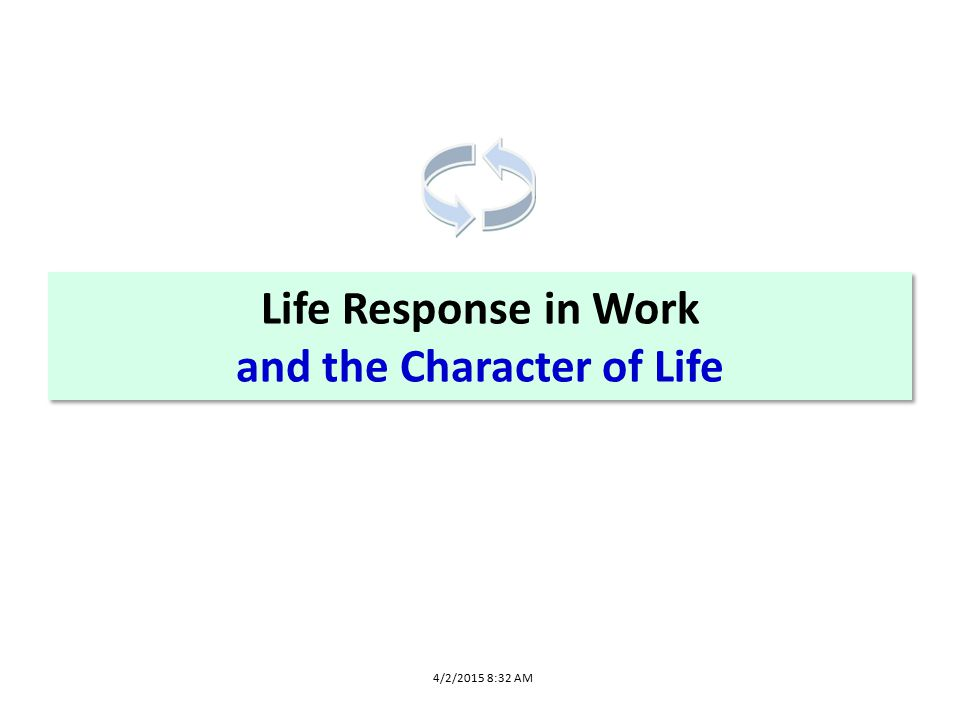 Life Response in Work and the Character of Life 4/2/2015 8:32 AM