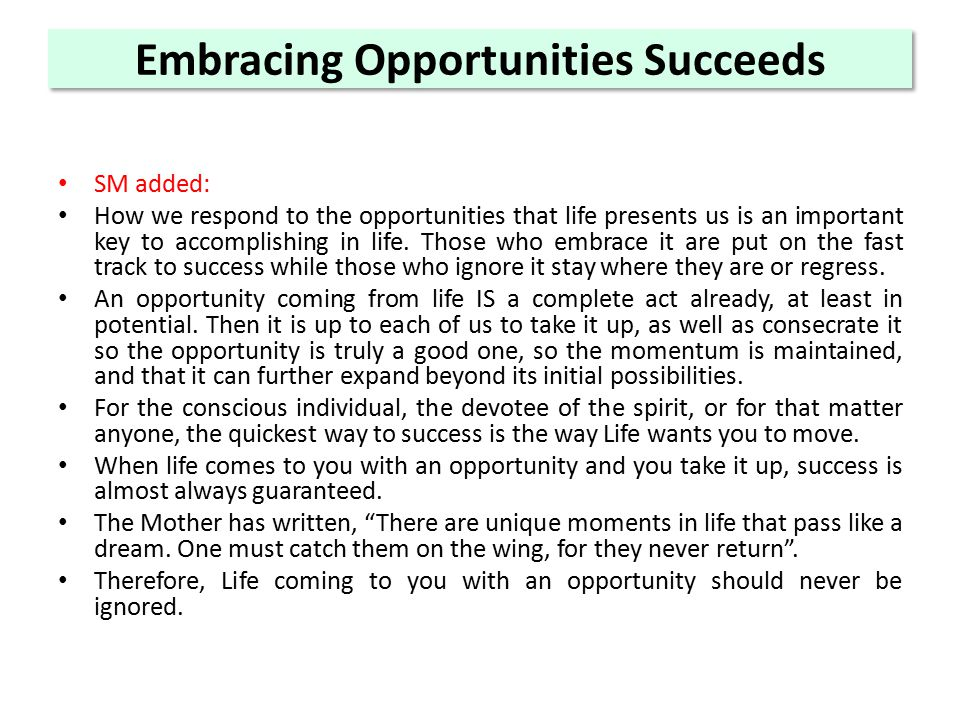 Embracing Opportunities Succeeds SM added: How we respond to the opportunities that life presents us is an important key to accomplishing in life.
