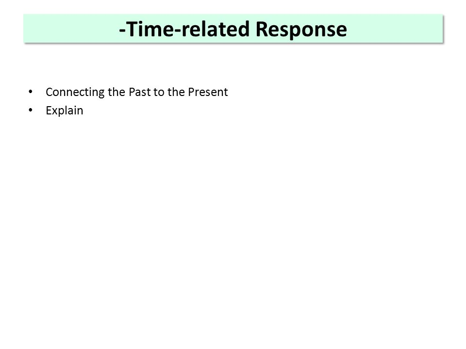 -Time-related Response Connecting the Past to the Present Explain
