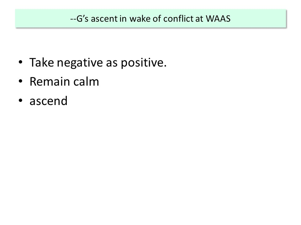 --G's ascent in wake of conflict at WAAS Take negative as positive. Remain calm ascend