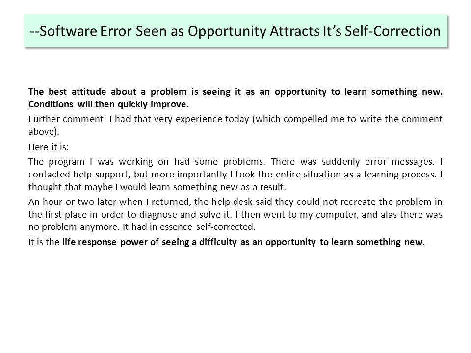 --Software Error Seen as Opportunity Attracts It's Self-Correction The best attitude about a problem is seeing it as an opportunity to learn something new.