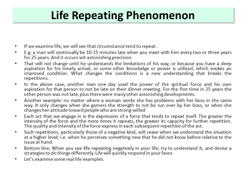 Life Repeating Phenomenon If we examine life, we will see that circumstance tend to repeat.