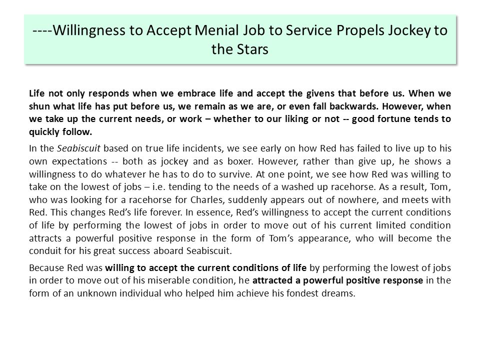 ----Willingness to Accept Menial Job to Service Propels Jockey to the Stars Life not only responds when we embrace life and accept the givens that before us.