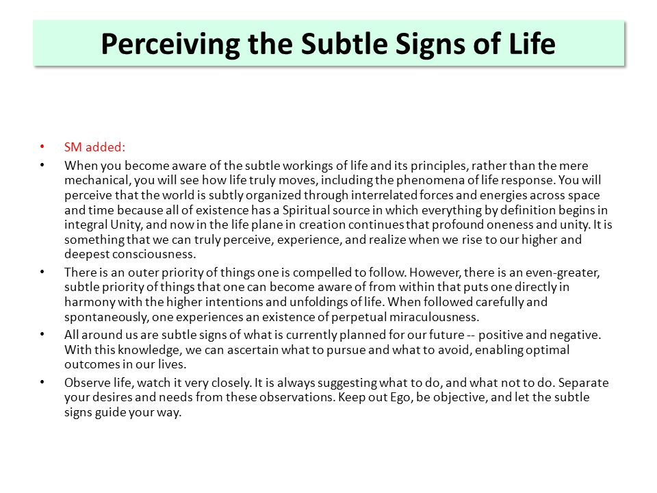 Perceiving the Subtle Signs of Life SM added: When you become aware of the subtle workings of life and its principles, rather than the mere mechanical, you will see how life truly moves, including the phenomena of life response.