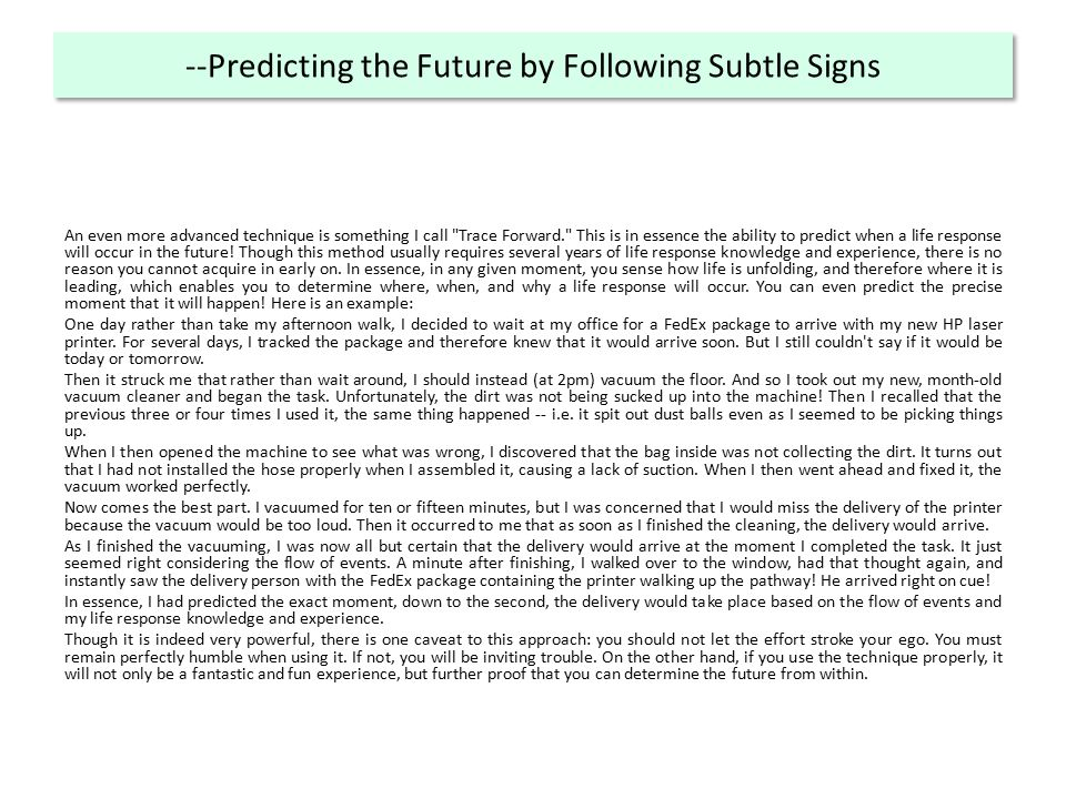 --Predicting the Future by Following Subtle Signs An even more advanced technique is something I call Trace Forward. This is in essence the ability to predict when a life response will occur in the future.