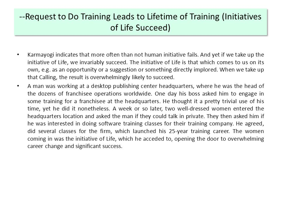 --Request to Do Training Leads to Lifetime of Training (Initiatives of Life Succeed) Karmayogi indicates that more often than not human initiative fails.