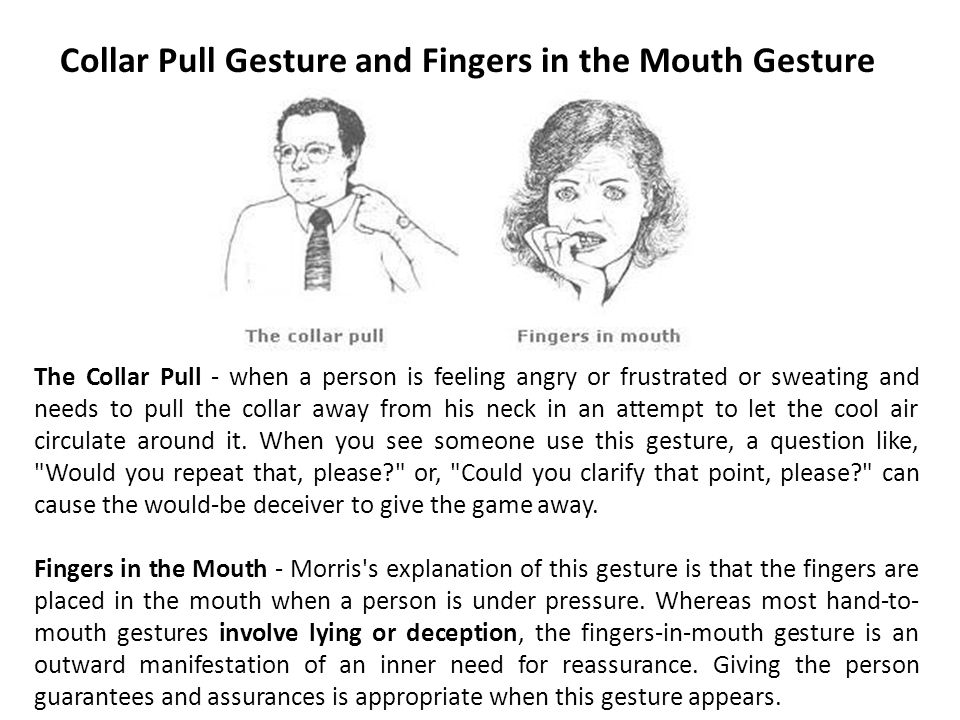Collar Pull Gesture and Fingers in the Mouth Gesture The Collar Pull - when a person is feeling angry or frustrated or sweating and needs to pull the collar away from his neck in an attempt to let the cool air circulate around it.