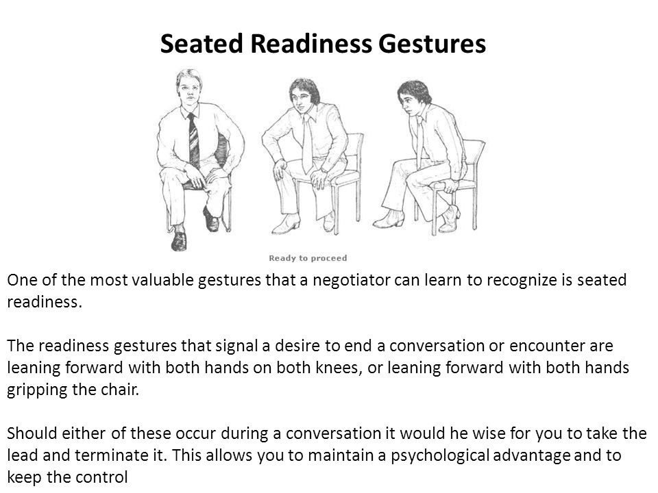 Seated Readiness Gestures One of the most valuable gestures that a negotiator can learn to recognize is seated readiness.