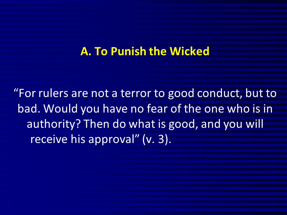 A. To Punish the Wicked For rulers are not a terror to good conduct, but to bad.