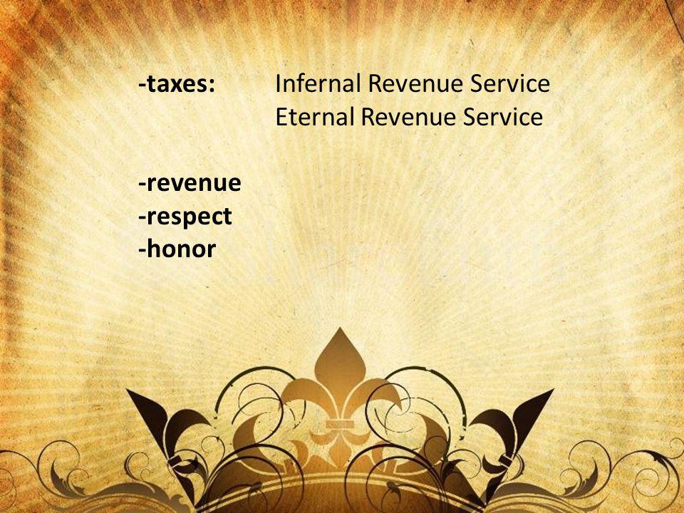 -taxes:Infernal Revenue Service Eternal Revenue Service -revenue -respect -honor