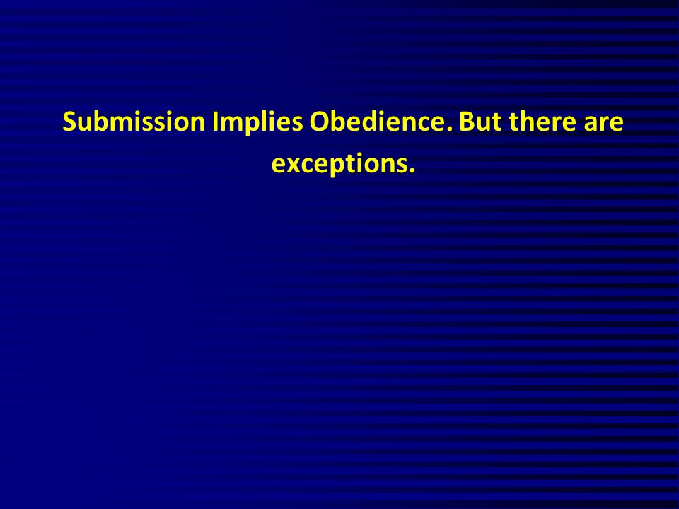 Submission Implies Obedience. But there are exceptions.