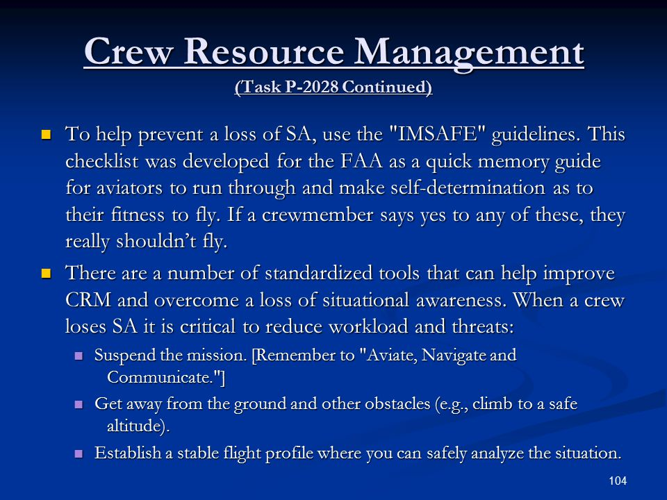 Crew Resource Management (Task P-2028 Continued) To help prevent a loss of SA, use the IMSAFE guidelines.