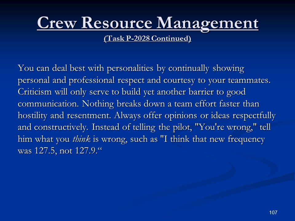 Crew Resource Management (Task P-2028 Continued) You can deal best with personalities by continually showing personal and professional respect and courtesy to your teammates.