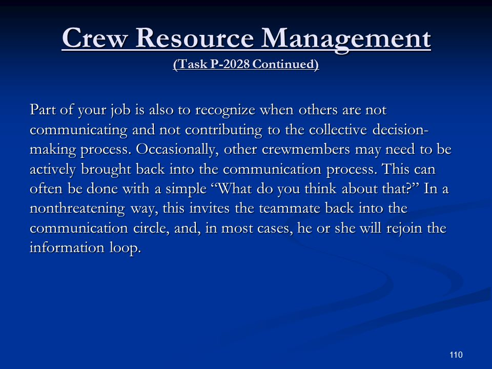 Crew Resource Management (Task P-2028 Continued) Part of your job is also to recognize when others are not communicating and not contributing to the collective decision- making process.