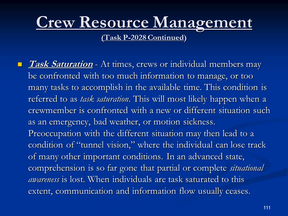 Crew Resource Management (Task P-2028 Continued) Task Saturation - At times, crews or individual members may be confronted with too much information to manage, or too many tasks to accomplish in the available time.