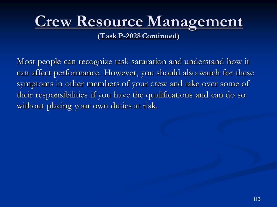 Crew Resource Management (Task P-2028 Continued) Most people can recognize task saturation and understand how it can affect performance.