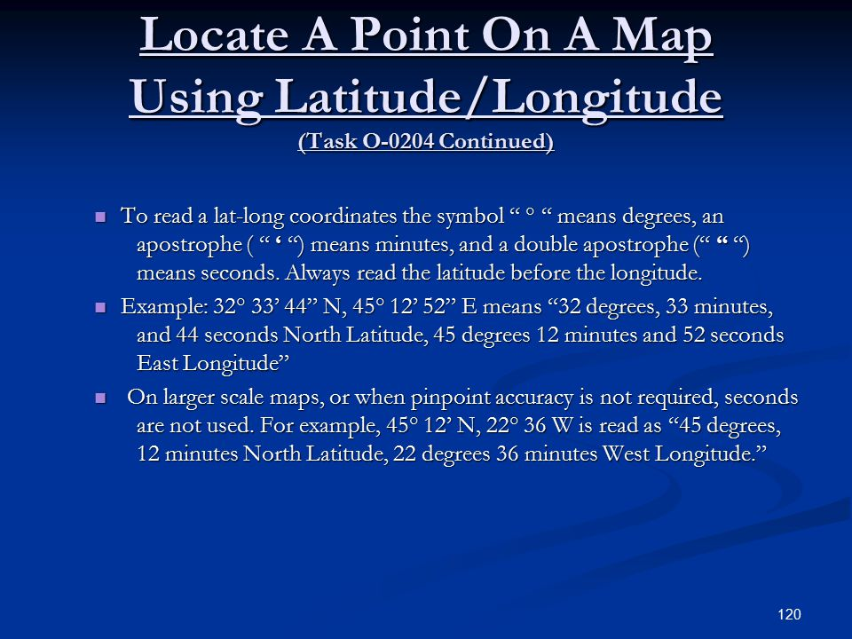 Locate A Point On A Map Using Latitude/Longitude (Task O-0204 Continued) To read a lat-long coordinates the symbol ° means degrees, an apostrophe ( ' ) means minutes, and a double apostrophe ( ) means seconds.