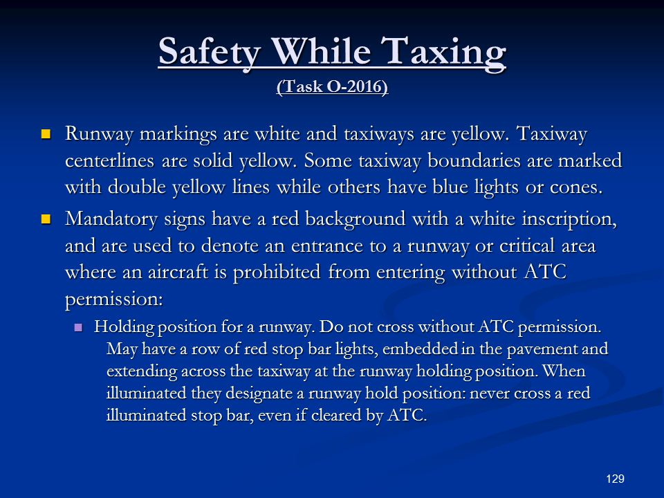 Safety While Taxing (Task O-2016) Runway markings are white and taxiways are yellow.