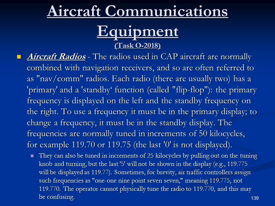 Aircraft Communications Equipment (Task O-2018) Aircraft Radios - The radios used in CAP aircraft are normally combined with navigation receivers, and so are often referred to as nav/comm radios.