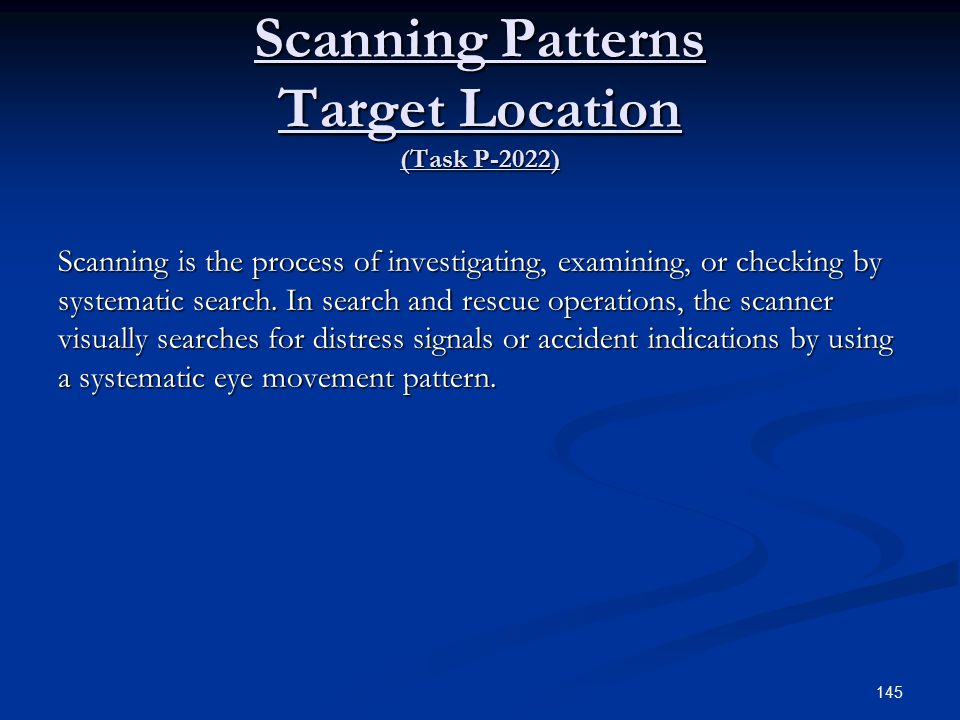 Scanning Patterns Target Location (Task P-2022) Scanning is the process of investigating, examining, or checking by systematic search.