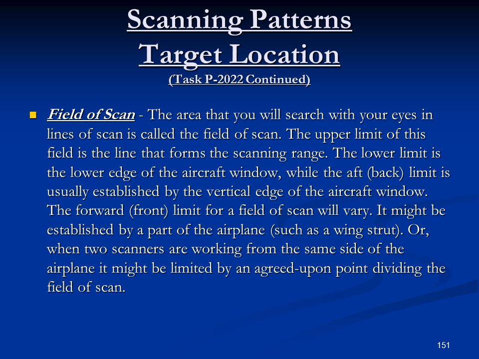 Scanning Patterns Target Location (Task P-2022 Continued) Field of Scan - The area that you will search with your eyes in lines of scan is called the field of scan.